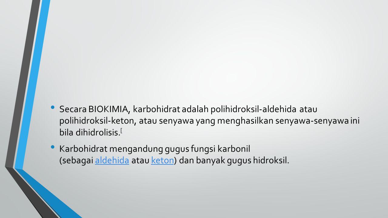 Secara BIOKIMIA, karbohidrat adalah polihidroksil-aldehida atau polihidroksil-keton, atau senyawa yang menghasilkan senyawa-senyawa ini bila dihidrolisis.[